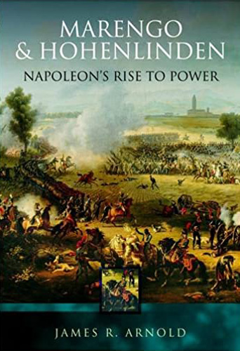 Marengo & Hohenlinden: Napoleon's Rise to Power by James Arnold
