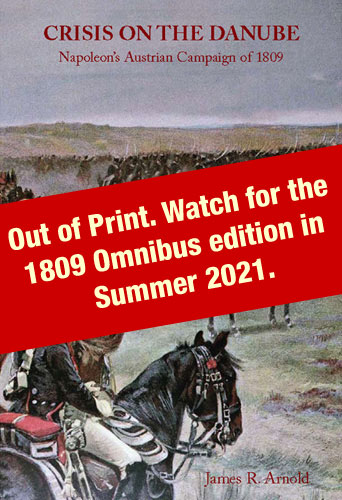 Crisis on the Danube: Napoleon's Austrian Campaign of 1809 by James Arnold