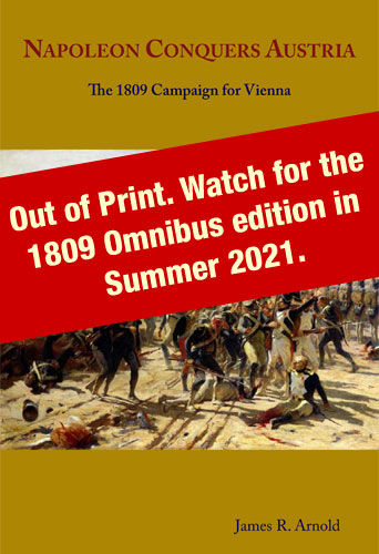 Napoleon Conquers Austria: The 1809 Campaign for Vienna by James Arnold